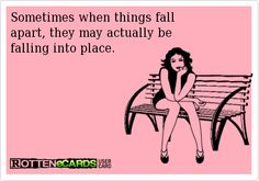 Rottenecards - Sometimes when things fall  apart, they may actually be  falling into place.