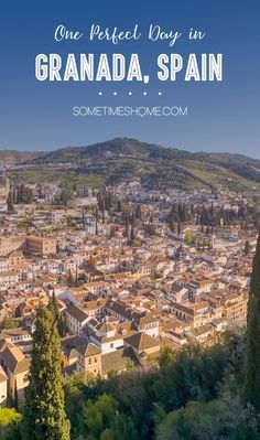 One Perfect Day in Granada Spain. Photos and itinerary on Sometimes Home travel blog.