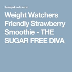 Weight Watchers Friendly Strawberry Smoothie - THE SUGAR FREE DIVA