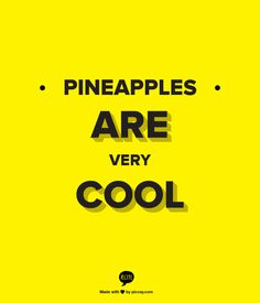 pineapples are very cool