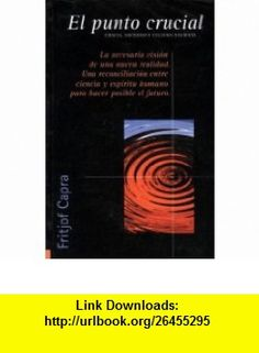 El Punto Crucial (Spanish Edition) (9789501602098) Fritjof Capra , ISBN-10: 9501602095  , ISBN-13: 978-9501602098 ,  , tutorials , pdf , ebook , torrent , downloads , rapidshare , filesonic , hotfile , megaupload , fileserve