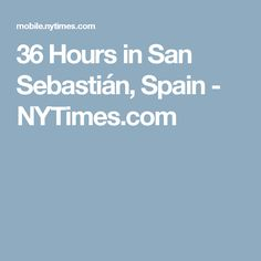 36 Hours in San Sebastián, Spain - NYTimes.com