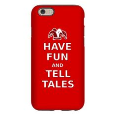 Have Fun Tell Tales iPhone 6 Tough Case: Do you like to tell stories? Do you know someone that does? This Have Fun and Tell Tales design is great for anyone that enjoys life and likes to tell a tale.