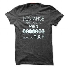 DISTANCE MEANS SO LITTLE WHEN SOMEONE MEANS SO MUCH T-SHIRTS, HOODIES (20.95$ ==► Shopping Now) #distance #means #so #little #when #someone #means #so #much #shirts #tshirt #hoodie #sweatshirt #giftidea