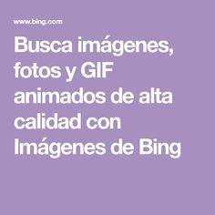 Busca imágenes, fotos y GIF animados de alta calidad con Imágenes de Bing