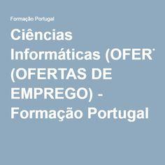 Ciências Informáticas (OFERTAS DE EMPREGO) - Formação Portugal