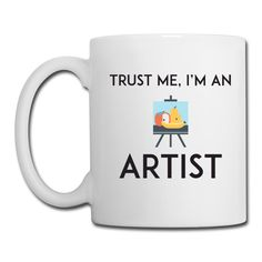 "White Color Coffee Mug ""Trust Me I'm an Artist""  https://www.spreadshirt.com/white+color+coffee+mug+trust+me+i-m+an+artist-A106743474"