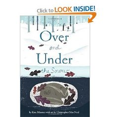 "{Over and Under the Snow by Kate Messner} ""Over the snow, the world is hushed and white.    But under the snow is a secret world of squirrels and snowshoe hares, bears and bullfrogs, and many other animals who live through the winter, safe and warm.    OVER AND UNDER THE SNOW takes readers on a cross country ski trip through the winter woods to discover the secret world of animals living under the snow."" *Great book"