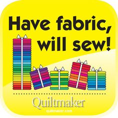 Have Fabric, Will Sew. Free Quilty Quote from Quiltmaker.com