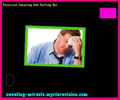 Excessive Sweating And Feeling Hot 211644 - Your Body to Stop Excessive Sweating In 48 Hours - Guaranteed!