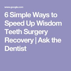 These Are Some Of The Little Known Ways To Speed Up Your Recovery Time After Wisdom Teeth Surgery By Mark Burhenne DDS