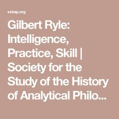 Gilbert Ryle: Intelligence, Practice, Skill | Society for the Study of the History of Analytical Philosophy