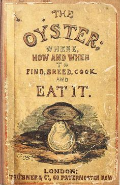 The Oyster: Where, How and When to Find, Breed, Cook and Eat It.