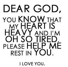 Dear God, please help me rest in You  ~~I Love the Bible and Jesus Christ, Christian Quotes and verses.
