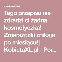 Tego przepisu nie zdradzi ci żadna kosmetyczka! Zmarszczki znikają po miesiącu! | KobietaXL.pl - Portal dla Kobiet Myślących Diy Beauty, Beauty Hacks, Good To Know, Manicure, Food And Drink, Health Fitness, Cosmetics, Workout, Cooking