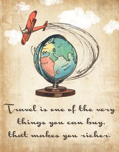 Travel is one of the very things you can buy, that makes you richer. #travelquote