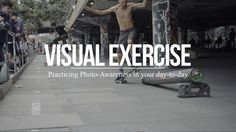 How to become a better photographer through 'visual exercise'    As…
