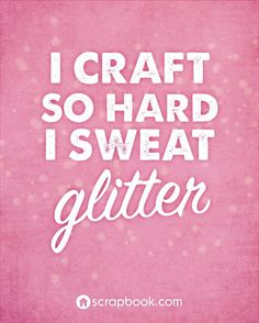"""""""I craft so hard I sweat glitter"""" Seriously. these Craft Memes are hilarious. And any knitter, crochet queen, or stitching star will definitely be able to relate to these! They're very funny and certainly brightened my day Me Quotes, Funny Quotes, Funny Memes, Acting Quotes, Music Quotes, Wisdom Quotes, Craft Room Signs, Craft Rooms, Scrapbook Quotes"""