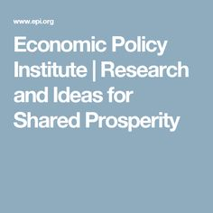 Economic Policy Institute | Research and Ideas for Shared Prosperity