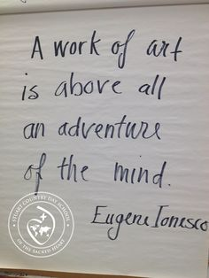 """A work of art is above all an adventure of the mind."" Eugene Ionesco"