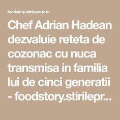 Chef Adrian Hadean dezvaluie reteta de cozonac cu nuca transmisa in familia lui de cinci generatii - foodstory.stirileprotv.ro