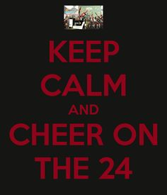 Keep calm and cheer on the 24 :) Jeff Gordon