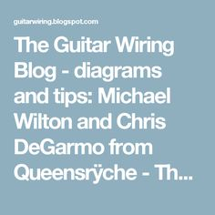 The Guitar Wiring Blog - diagrams and tips: Michael Wilton and Chris DeGarmo from Queensrÿche - The Guitar Tone Legends