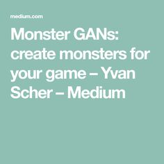 Monster GANs: create monsters for your game – Yvan Scher – Medium