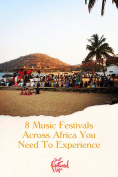 The Best Music Festivals in Africa You Have To Experience - That Festival Life • Worldwide Festival Blogger Time Out Magazine, Festival Guide, Stone Town, Favourite Festival, Festivals Around The World, International Festival, Music Festivals, Culture Travel, North Africa