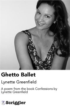 Ghetto Ballet by Lynette Greenfield https://scriggler.com/detailPost/story/53281 A poem from the book Confessions by Lynette Greenfield