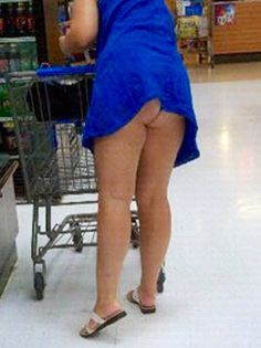 Wal Mart's moons, plumbers, & biscuit bottoms!... When did women quit wearing underwear, especially with short dresses? How come no one told me?