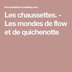 Les chaussettes. - Les mondes de flow et de quichenotte Messages, Socks, Texting, Text Posts, Text Conversations