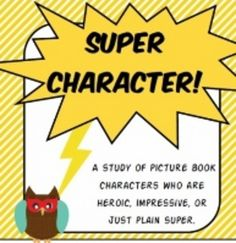 A study of picture book characters who are heroic, impressive, or just plain super. -Common Core