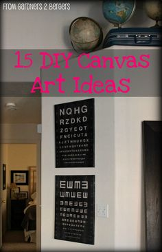 Fifteen ideas for DIY canvas art. These are all great ideas, and it's easy to put your own spin on it using certain colors, fonts, pictures, etc.