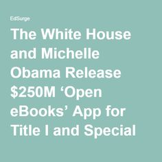 The White House and Michelle Obama Release $250M 'Open eBooks' App for Title I and Special Education Teachers | EdSurge News