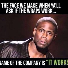 Lol I had to because when I signed up to be a customer and tried my first wrap 8 months ago after I took my results pictures I said, 'wow, it really works' and then a light bulb went off and I said, 'oh duh, that's why the name of the company is It Works!'  My hubby started cracking up and said, 'you just got that?', lol, yes, I'm a little slow sometimes, lol!!!  #justkeepingitreal