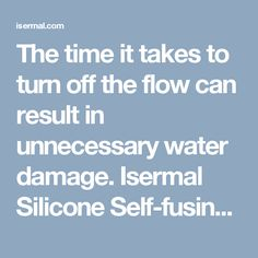 The time it takes to turn off the flow can result in unnecessary water damage. Isermal Silicone Self-fusing Rubber Tape  has the strength and fusion to stop a relatively high pressure leak in full flow! Solder joints, push fit connectors, waste pipes and hoses, can all start to leak with age, movement, or extreme weather.