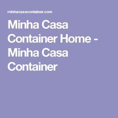 Minha Casa Container  Home - Minha Casa Container