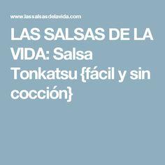 LAS SALSAS DE LA VIDA: Salsa Tonkatsu {fácil y sin cocción}