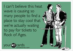 I can't believe this heat wave is causing so many people to find a place to stay cool that we're actually waiting to pay for tickets to Rock of Ages.                               .                                              .  #ScotHibb             .