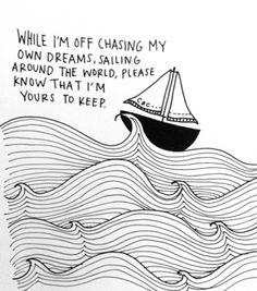 mientras yo voy persiguiendo mis propios sueños, navegando alrededor del mundo, por favor sepa que soy tuyo para siempre