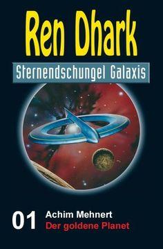 Ren Dhark Sternendschungel Galaxis Band 1: Der goldene Planet von Achim Mehnert, http://www.amazon.de/dp/B00EXRT10G/ref=cm_sw_r_pi_dp_M3Hmsb1GAXGSD