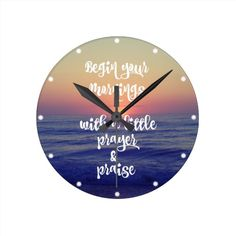 Shop Ocean Sunrise: Mornings with Prayer and Praise Round Clock created by Christian_Quote. Clock Template, Good Morning Wishes, Wall Quotes, Feel Good, Sunrise, Prayers, Ocean, Wall Clocks, Mornings