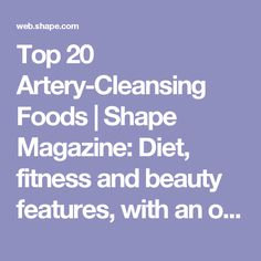 Top 20 Artery-Cleansing Foods   Shape Magazine: Diet, fitness and beauty features, with an online community.