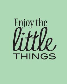 Enjoy the little things <3 #mint #quote