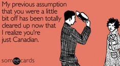 Lol I do say I'm Canadian when people look at me strange in foreign countries! I Am Canadian, Canadian Humour, Canada Eh, Frame Of Mind, How To Speak French, True North, Learn To Love, E Cards, Someecards