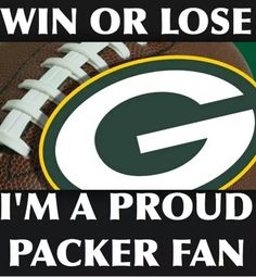 ALWAYS!! Never be ashamed of being a packer fan!