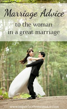Marriage Advice to the Woman in a Great Marriage | Christian Homemaking