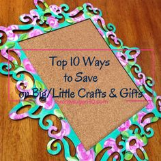 Top 10 Ways to Save Money on Big/Little Crafts & Gifts