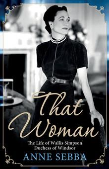 A biography of the American divorcée for whom England's King Edward VIII abdicated the throne.